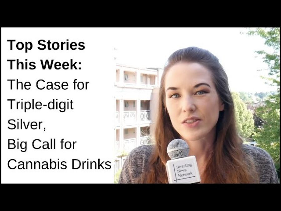 Top Stories This Week: The Case for Triple-digit Silver, Big Call for Cannabis Drinks