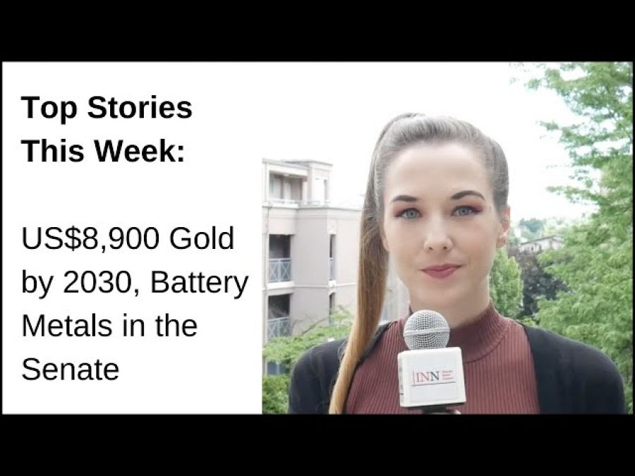 Top Stories This Week: US$8,900 Gold by 2030, Battery Metals in the Senate
