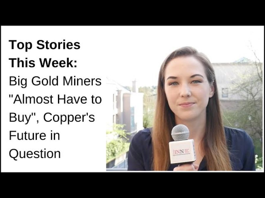"""Top Stories This Week: Big Gold Miners """"Almost Have to Buy,"""" Copper's Future in Question"""